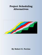 Project Scheduling Alternatives ebook by Robert Perrine