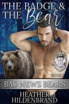 The Badge And The Bear ebook by Heather Hildenbrand, Holly Eastman