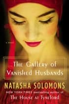 The Gallery of Vanished Husbands - A Novel ebook by Natasha Solomons