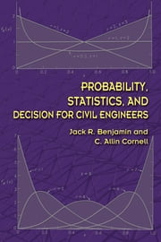 Probability, Statistics, and Decision for Civil Engineers ebook by Jack R Benjamin, PhD,C. Allin Cornell, PhD