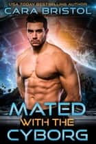 Mated with the Cyborg eBook by Cara Bristol