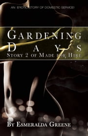 Gardening Days - An erotic story of domestic service ebook by Esmeralda Greene