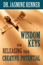 Wisdom Keys for Releasing Your Creative Potential ebook by Dr. Jasmine Renner