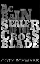 Acbain: Sealer of the Crossblade ebook by Coty Schwabe