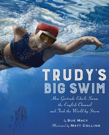 Trudy's Big Swim - How Gertrude Ederle Swam the English Channel and Took the World by Storm ebook by Sue Macy