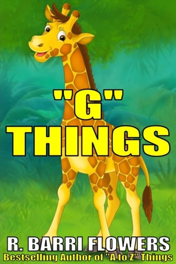 """G"" Things (A Children's Picture Book) ebook by R. Barri Flowers"