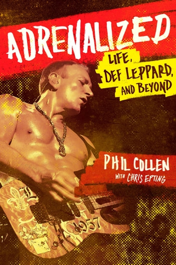 Adrenalized - Life, Def Leppard and Beyond 電子書籍 by Philip Collen,Chris Epting