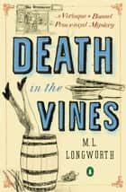 Death in the Vines ebook by M. L. Longworth