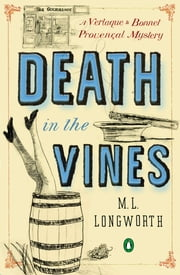 Death in the Vines - A Verlaque and Bonnet Mystery ebook by M. L. Longworth