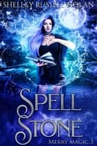 Spell Stone ebook by Shelley Russell Nolan