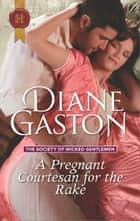 A Pregnant Courtesan for the Rake ebook by Diane Gaston