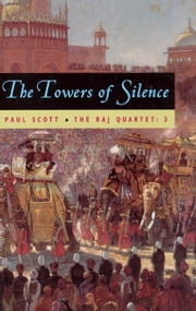 The Raj Quartet, Volume 3 - The Towers of Silence ebook by Paul Scott