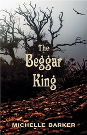 The Beggar King ebook by Michelle Barker