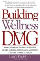 Building Wellness with DMG ebook by Roger V. Kendall,Ph.D.,Adena Therrien