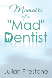 "Memoirs of a ""Mad"" Dentist ebook by Julian Firestone"