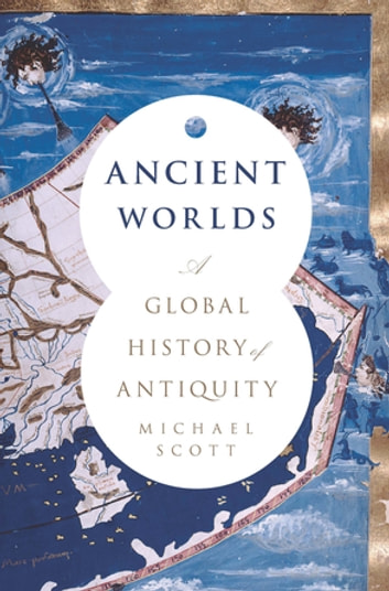 Ancient Worlds - A Global History of Antiquity ebook by Michael Scott