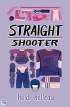 Straight Shooter ebook by Heidi Belleau