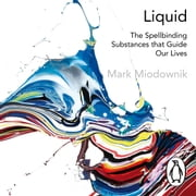Liquid - The Delightful and Dangerous Substances That Flow Through Our Lives audiobook by Mark Miodownik