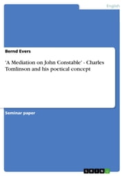 'A Mediation on John Constable' - Charles Tomlinson and his poetical concept - Charles Tomlinson and his poetical concept ebook by Bernd Evers