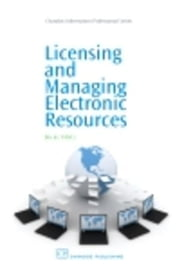 Licensing and Managing Electronic Resources ebook by Albitz, Becky