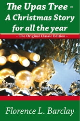 The Upas Tree - A Christmas Story for all the Year - The Original Classic Edition ebook by L Barclay