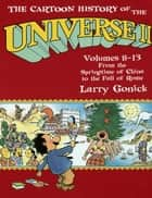 The Cartoon History of the Universe II - Volumes 8-13: From the Springtime of China to the Fall of Rome ebook by Larry Gonick