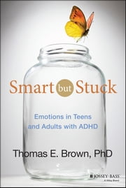 Smart But Stuck - Emotions in Teens and Adults with ADHD ebook by Thomas E. Brown