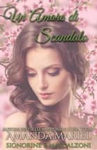 Un Amore di Scandalo ebook by Amanda Mariel