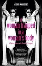 A Woman Trapped in a Woman's Body ebook by Lauren Weedman