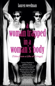 A Woman Trapped in a Woman's Body - (Tales from a Life of Cringe) ebook by Lauren Weedman