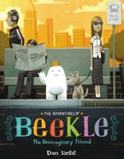 The Adventures of Beekle: The Unimaginary Friend ebook by Dan Santat