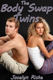 The Body Swap Twins: Gender Transformation Erotica ebook by Jocelyn Riske