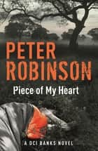 Piece of My Heart - DCI Banks 16 ebook by Peter Robinson