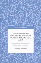 The European Union's Normative Power in Central Asia ebook by G. Voloshin