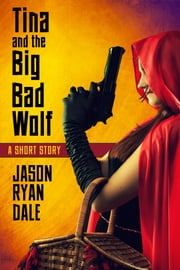 Tina and the Big Bad Wolf: A Short Story ebook by Jason Ryan Dale