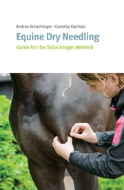 Equine Dry Needling - Guide for the Schachinger Method ebook by Cornelia Klarholz, Andrea Schachinger, Ymke ter Beek,...