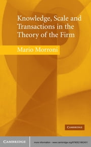Knowledge, Scale and Transactions in the Theory of the Firm ebook by Mario Morroni