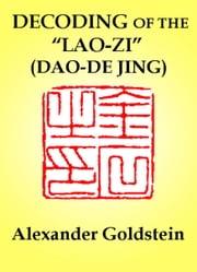 Decoding of the Lao-zi (Dao-De Jing): Numerological Resonance of the Canon's Structure ebook by Alexander Goldstein