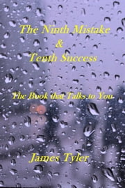The Ninth Mistake & Tenth Success - The Book that Talks to You ebook by James Tyler