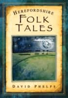 Herefordshire Folk Tales ebook by David Phelps