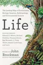 Life - The Leading Edge of Evolutionary Biology, Genetics, Anthropology, and Environmental Science ebook by John Brockman