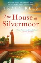 The House at Silvermoor - A Richard & Judy Bestseller ebook by Tracy Rees
