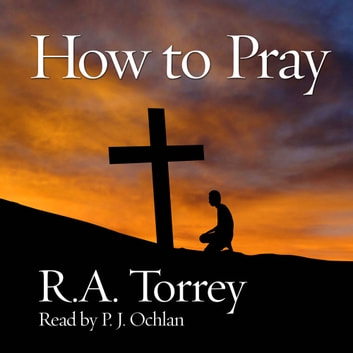How to Pray audiobook by R. A. Torrey