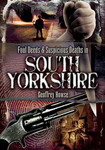 Foul Deeds & Suspicious Deaths in South Yorkshire ebook by Geoffrey Howse