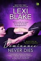 Dominance Never Dies, Masters and Mercenaries, Book 11 ebook by Lexi Blake