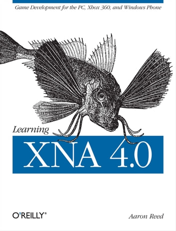 Learning XNA 4.0 - Game Development for the PC, Xbox 360, and Windows Phone 7 ebook by Aaron Reed
