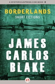 Borderlands - Short Fictions ebook by James Carlos Blake