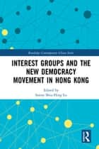Interest Groups and the New Democracy Movement in Hong Kong ebook by Sonny Shiu-Hing Lo