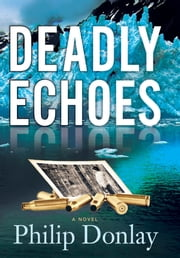 Deadly Echoes - A Novel ebook by Philip Donlay