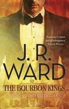 The Bourbon Kings ebook by J. R. Ward